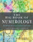 The Big Book of Numerology: The Hidden Meaning of Numbers and Letters (Weiser Big Book Series) Cover Image