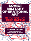 Soviet Military Operational Art: In Pursuit of Deep Battle (Soviet (Russian) Military Theory and Practice) Cover Image
