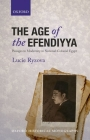The Age of the Efendiyya: Passages to Modernity in National-Colonial Egypt (Oxford Historical Monographs) Cover Image
