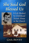 She Said God Blessed Us: A Life Marked by Childhood Sexual Abuse in the Church Cover Image