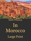 In Morocco: Large Print Cover Image