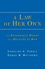 A Law of Her Own: The Reasonable Woman as a Measure of Man Cover Image