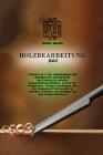 Holzbearbeitung Bibel: 4 Bücher in 1: Die vollständigste und detaillierteste Anleitung für den Einstieg in einfache Konstruktions Cover Image