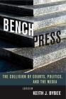 Bench Press: The Collision of Courts, Politics, and the Media (Stanford Studies in Law and Politics) Cover Image