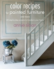 Color Recipes for Painted Furniture and More: 40 step-by-step projects to transform your home Cover Image
