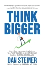 Think Bigger: How I Grew my Accounting Business to a Point I was able to Sell ONE DIVISION for Over ONE MILLION DOLLARS! Cover Image