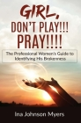 Girl, Don't Play!!! Pray!!!! Cover Image