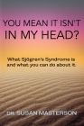 You Mean it Isn't in my Head?: What Sjogren's Syndrome is and What you can do About it Cover Image