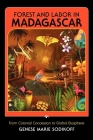 Forest and Labor in Madagascar: From Colonial Concession to Global Biosphere Cover Image
