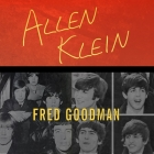 Allen Klein: The Man Who Bailed Out the Beatles, Made the Stones, and Transformed Rock & Roll Cover Image