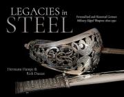 Legacies in Steel: Personalized and Historical German Military Edged Weapons 1800-1990 Cover Image