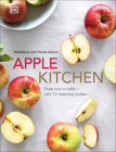 Apple Kitchen: From Tree to Table - Over 70 Inspired Recipes Cover Image