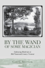 By the Wand of Some Magician: Embracing Modernity in Mid-Nineteenth Century Vermont Cover Image