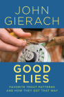 Good Flies: Favorite Trout Patterns and How They Got That Way Cover Image