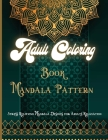 Adult Coloring Book Mandala Pattern: Beautiful Adult Coloring Book Featuring Beautiful Mandalas Designed to Soothe the Soul Cover Image
