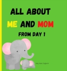 All about me and MOM from day 1: Amazing and comprehensive memory book about you and your Mom ׀ This keepsake book is ideal for any mother or gr Cover Image
