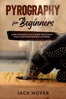 Pyrography for Beginners: Learn the Basics and the Best Tips to Kick Start Your Wood Burning Patterns. Cover Image