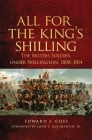 All for the King's Shilling, Volume 24: The British Soldier Under Wellington, 1808-1814 (Campaigns and Commanders #24) Cover Image