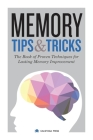 Memory Tips & Tricks: The Book of Proven Techniques for Lasting Memory Improvement Cover Image