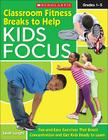 Classroom Fitness Breaks to Help Kids Focus: Grades 1-5 [With Poster] Cover Image