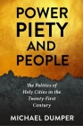 Power, Piety, and People: The Politics of Holy Cities in the Twenty-First Century Cover Image