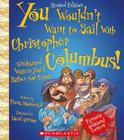 You Wouldn't Want to Sail with Christopher Columbus!: Uncharted Waters You'd Rather Not Cross (You Wouldn't Want To...) Cover Image