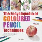The Encyclopedia of Coloured Pencil Techniques: A complete step-by-step directory of key techniques, plus an inspirational gallery showing how artists use them Cover Image