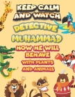 keep calm and watch detective Muhammad how he will behave with plant and animals: A Gorgeous Coloring and Guessing Game Book for Muhammad /gift for Mu Cover Image
