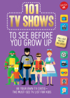 101 TV Shows to See Before You Grow Up: Be your own TV critic--the must-see TV list for kids (101 Things) Cover Image