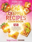Keto Chaffle Recipes Cookbook: 650 Quick, Smart, And Savory Finger-Licking Tasty Recipes To Lose Weight And Maintain Your Ketogenic Diet. (Budget-Fri Cover Image