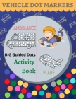 Vehicle Dot Markers Activity Book: Easy guided big dots transportation coloring book for boys Cover Image