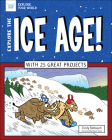 Explore the Ice Age!: With 25 Great Projects (Explore Your World) Cover Image