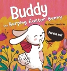 Buddy the Burping Easter Bunny: A Rhyming, Read Aloud Story Book, Perfect Easter Basket Gift for Boys and Girls Cover Image