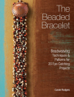 The Beaded Bracelet: Beadweaving Techniques & Patterns for 20 Eye-Catching Projects Cover Image