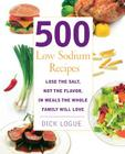 500 Low Sodium Recipes: Lose the Salt, Not the Flavor, In Meals the Whole Family Will Love Cover Image