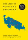 Atlas of Unusual Borders: Discover Intriguing Boundaries, Territories and Geographical Curiosities Cover Image