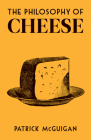 The Philosophy of Cheese (British Library Philosophy of series) Cover Image