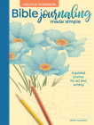 Bible Journaling Made Simple Creative Workbook: A Guided Journal for Art and Writing Cover Image
