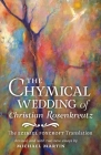 The Chymical Wedding of Christian Rosenkreutz: The Ezekiel Foxcroft translation revised, and with two new essays by Michael Martin Cover Image
