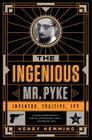 The Ingenious Mr. Pyke: Inventor, Fugitive, Spy Cover Image