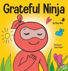 Grateful Ninja: A Children's Book About Cultivating an Attitude of Gratitude and Good Manners Cover Image