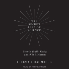 The Secret Life of Science Lib/E: How It Really Works and Why It Matters Cover Image