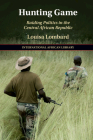 Hunting Game: Raiding Politics in the Central African Republic (International African Library #61) Cover Image