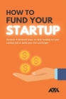 How to Fund Your Startup: Discover 8 different ways to raise funding for your startup and to build your first prototype Cover Image