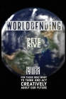 Worldbending: A Survivor's Guide for those who want to think and act creatively about our future. Cover Image