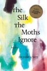 The Silk the Moths Ignore Cover Image