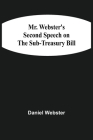 Mr. Webster'S Second Speech On The Sub-Treasury Bill Cover Image