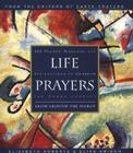 Life Prayers: From Around the World 365 Prayers, Blessings, and Affirmations to Celebrate the Human Journey Cover Image