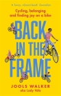Back in the Frame: How to get back on your bike, whatever life throws at you Cover Image