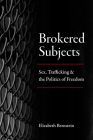 Brokered Subjects: Sex, Trafficking, and the Politics of Freedom Cover Image